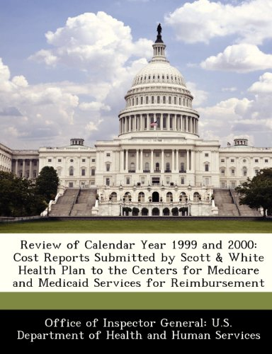 Review of Calendar Year 1999 and 2000: Cost Reports Submitted by Scott & White Health Plan to the Centers for Medicare and Medicaid Services for Reimb