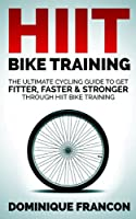 Cycling: HIIT Bike Training! - The Ultimate Cycling Guide To Get Fitter, Faster & Stronger Through The Power of High Intensity Interval Bike Workouts (Cycling, ... Health, Triathlon, HIIT) (English Edition)