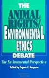 The Animal Rights/Environmental Ethics Debate: The Environmental Perspective (SUNY Series in Philosophy and Biology)