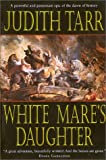 The White Mare's Daughter (0312875568) by Tarr, Judith