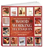 The Encyclopedia of Woodworking Techniques: A Unique A-Z Directory of Woodworking Techniques Plus Guidance on How Best to Use Them