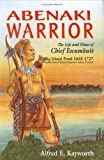 img - for Abenaki Warrior: The Life and Times of Chief Escumbuit, Big Island Pond, 1665-1727 : French Hero! British Monster! Indian Patriot! book / textbook / text book
