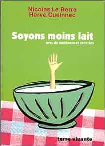 Soyons moins lait: Nicolas Le Berre Hervé Queinnec: 9782904082832