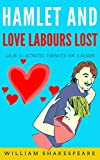 Hamlet and Love Labours lost: Color Illustrated, Formatted for E-Readers (Unabridged Version) (English Edition)