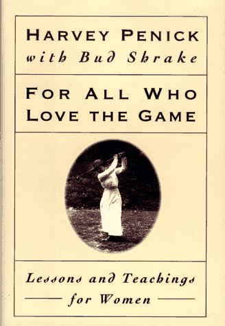 For All Who Love the Game: Lessons and Teachings for Women, Harvey Penick
