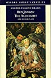 The Alchemist and Other Plays: Volpone, or The Fox; Epicene, or The Silent Woman; The Alchemist; Bartholemew Fair (Oxford World's Classics)