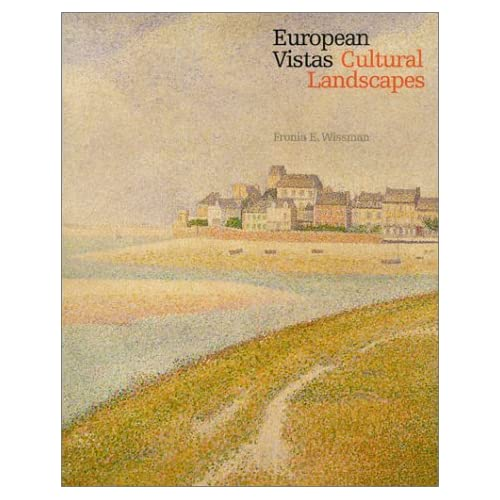 European Vistas / Cultural Landscapes (Diagram: The Detroit Institute of Arts) Fronia E. Wissman and Graham W. J. Beal (Foreword)