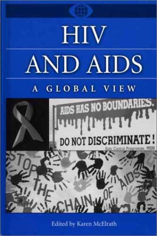 HIV and AIDS: A Global View (A World View of Social Issues)
