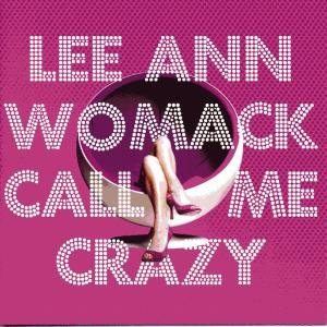 Lee Ann Womack - Call Me Crazy - Zortam Music