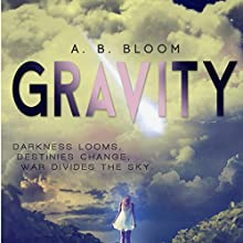 Gravity | Livre audio Auteur(s) : A. B. Bloom Narrateur(s) : Teresa-May Whittaker