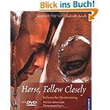 Horse, Follow Closely: Native American Horsemanship. Indianisches Pferdetraining - Gedanken und Übungen