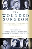 The Wounded Surgeon: Confessions and Transformations in Six American Poets