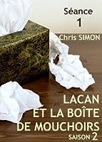 S�ance 1 - Lacan et la bo�te de mouchoirs: SAISON 2