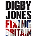 Fixing Britain: The Business of Reshaping Our Nation (       UNABRIDGED) by Digby Jones, Michael Wilson Narrated by Digby Jones