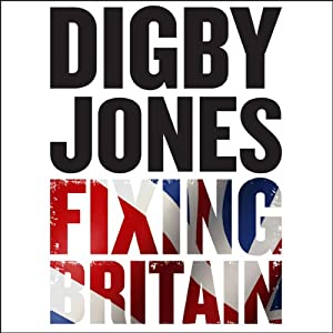 Fixing Britain: The Business of Reshaping Our Nation | [Digby Jones, Michael Wilson]