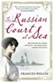 The Russian Court at Sea: The Last Days of A Great Dynasty: The Romanov's Voyage into Exile