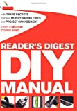 Readers Digest Reader's Digest DIY Manual: With Trade Secrets, Practical Money-Saving Fixes and Project Management