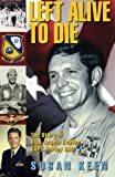 Left Alive to Die: The story of Blue Angels Leader CAPT Harley Hall