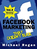 Facebook Marketing That Doesnt Suck (Vol.3 of the Punk Rock Marketing Collection)