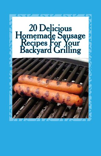 20-delicious-homemade-sausage-recipes-for-your-backyard-grilling-english-edition