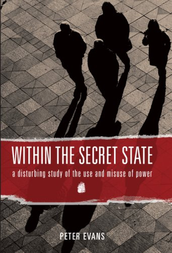Within the Secret State: A Disturbing Study of the Use and Misuse of Power