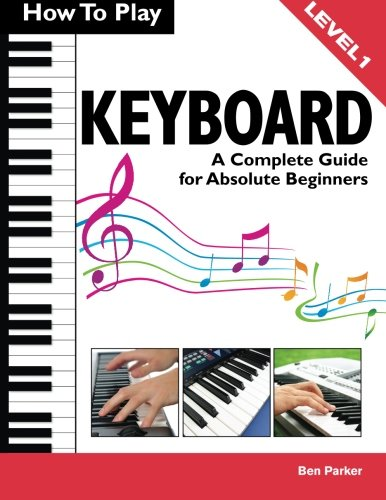 How To Play Keyboard: A Complete Guide for Absolute Beginners PDF