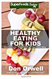 Healthy Eating For Kids: Over 180 Quick & Easy Gluten Free Low Cholesterol Whole Foods Recipes full of Antioxidants & Phytochemicals (Natural Weight Loss Transformation) (Volume 100)