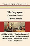 img - for The Voyageur Classic Canadian Fiction 7-Book Bundle: All Else Is Folly / Pauline Johnson / The Town Below / Self Condemned / Storm Below / The Yellow Briar / Maria Chapdelaine (Voyageur Classics) book / textbook / text book