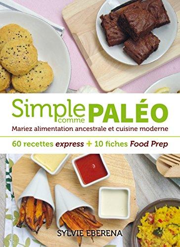 Simple comme paléo: Mariez alimentation ancestrale et cuisine moderne