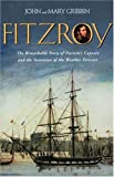 FitzRoy: The Remarkable Story of Darwin's Captain and the Invention of the Weather Forecast (0300103611) by Gribbin, John