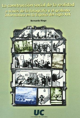 La construcción social de la realidad a través de la fotografía y el grabado informativo en la España del siglo XIX (Analectas)