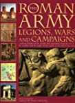 The Roman Army: Legions, Wars and Cam...