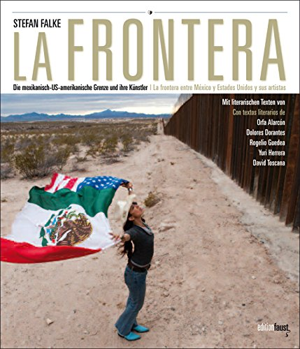 La Frontera: Die mexikanisch-US-amerikanische Grenze und ihre Künstler