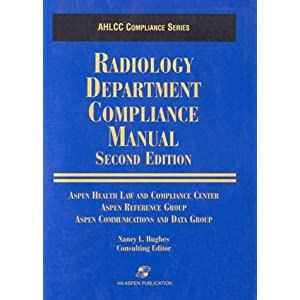 Radiology Department Compliance Manual (Aspen Health Law and Compliance Center Compliance Series)