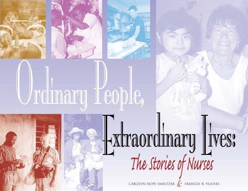 Ordinary People, Extraordinary Lives: The Stories of Nurses, Carolyn Hope Smeltzer RN EdD FAAN; Frances R. Vlasses RN PhD
