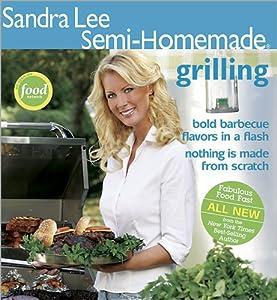 Sandra Lee Semi-Homemade Grilling: Sandra Lee: Amazon.com: Books