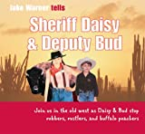 Sheriff Daisy and Deputy Bud: Join Us in the Old West as Daisy and Bud Stop Robbers, Rustlers, and Buffalo Poachers