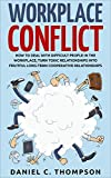 Workplace Conflict: How to Deal with Difficult People in the Workplace; Turn Toxic Relationships into Fruitful Long-term Cooperative Relationships (Productivity, Bullying, Drama, Stress, Gossip)