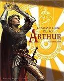 echange, troc Claudine Glot - Le grand livre du roi Arthur