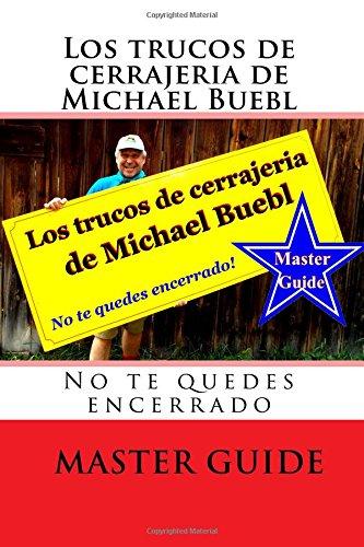 Los trucos de cerrajeria de Michael Buebl: No te quedes encerrado - Master Guide