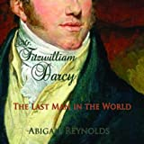 img - for Mr. Fitzwilliam Darcy: The Last Man in the World: A Pride and Prejudice Variation book / textbook / text book