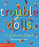 Trouble Dolls: Chase Your Cares Away with These Six Handmade Dolls! with Doll