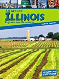 All Around Illinois: Regions and Resources (State Studies: Illinois)
