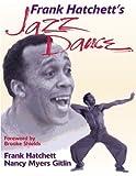 img - for Frank Hatchett's Jazz Dance by Hatchett, Frank, Myers Gitlin, Nancy (2000) Paperback book / textbook / text book