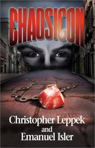 Chaosicon: A Novel of Supernatural Terror, Christopher Leppek, Emanuel Isler