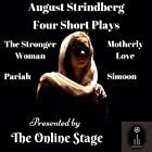 Four Short Plays Hörspiel von August Strindberg Gesprochen von: Leanne Yau, Charlotte Duckett, Michele Eaton, Maureen Boutilier, David Prickett, John Burlinson