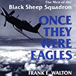 Once They Were Eagles: The Men of the Black Sheep Squadron | Frank Walton