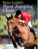 Peter Leones Show Jumping Clinic: Success Strategies for Equestrian Competitors