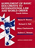 Weston, Falk, Charlesworth and Strausss Basic Document Supplement to International Law and World Order, 4th (American Casebook Series)