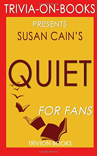 Quiet: By Susan Cain (Trivia-On-Books): The Power of Introverts in a World That Can't Stop Talking